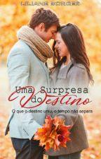 Uma Surpresa do Destino [EM REVISÃO] by LilianeBorges8