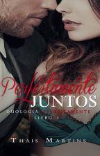 Perfeitamente Juntos - DEGUSTAÇÃO by ThataMartins_