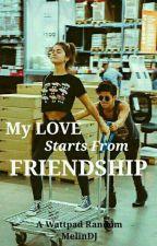 Cintaku, berawal dari persahabatan by MelinDwiJantika