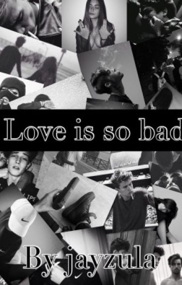 Love Is So Bad {PAUSE + REECRITURE}