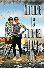 Nothing is stronger than love (KaRaFF) by karashippers