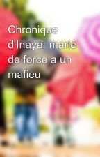 Chronique d'Inaya: marié de force a un mafieu by Chronikeuse95