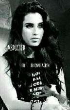 Abducted  [Lauren Jauregui Fanfic] by DevonneLauren
