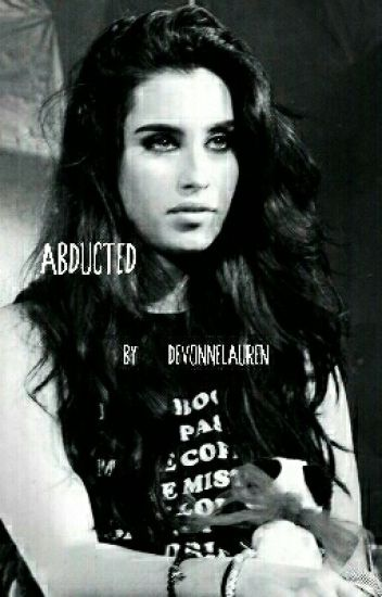 Abducted  [Lauren Jauregui Fanfic]