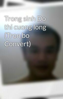 Trong sinh Do thi cuong long (Tron bo Convert)