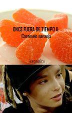 Once fuera de tiempo II: Caramelo de naranja by kasomicu