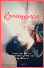 Reminiscencia |PROXIMAMENTE| by ComandantePrim