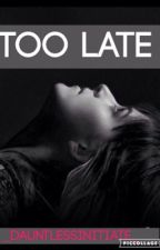 Too Late by _DauntlessInitiate_