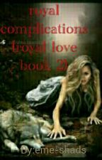 Royal  Complications (Royal Love Book 2) by eme-shads