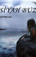 SİYAH BUZ by SafirMavisii_13