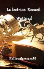 La lectrice: Recueil Wattpad. by Followthestars59