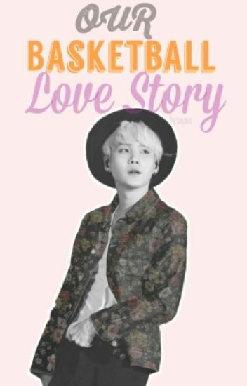 [BTS Yoongi] Our Basketball Love Story #Wattys2016