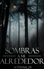 Sombras a mi alrededor by Soniaaa_23