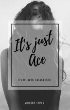 Its Just Ace || Book One by Darkthoughts001