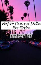 Perfect: Cameron Dallas Fanfiction by writingforcameron