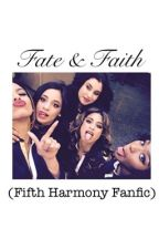 Fate & Faith (Fifth Harmony Fanfic) by kayla_mccue