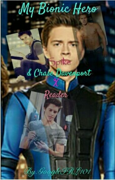 My Bionic Hero Spike & Chase X Reader