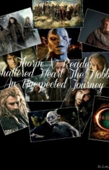 thorin x reader shattered heart-an unexpected journey COMPLETED✔️