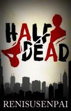 Half Dead by RenisuSenpai