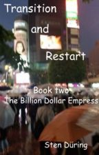 Transition and Restart, book two: The Billion Dollar Empress by StenDring