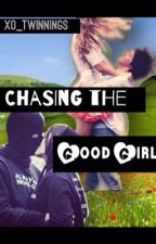 Chasing the Good Girl by XO_Twinnings