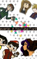 Reverie - A YouTube FanFic by JustAndie