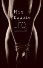 His Double Life by somegirl105