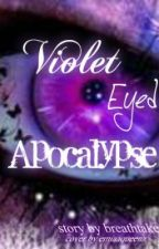 Violet Eyed Apocalypse {COMPLETED} by breathtaker