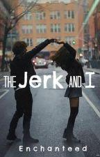 The Jerk and I? by Enchanteed