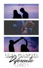 Uma Garota Diferente - Livro 1 [Completo] by _isaabelle_