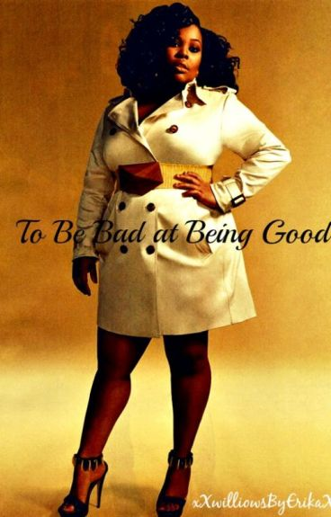 To be bad at being good (BWWM)
