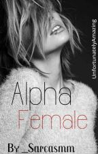 Alpha Female (ON HOLD) by _sarcasmm