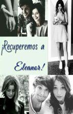¡Recuperemos a Eleanor! «Pausada» [L.T + E.C] by AgoldenGirl