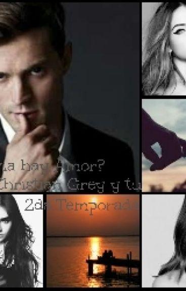 ¿Todavía hay Amor? (Christian Grey y tu) 2da TEMPORADA.