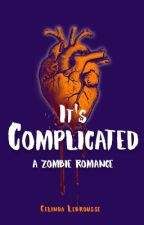 It's Complicated: A Zombie Romance Novel by CelindaLabrousse