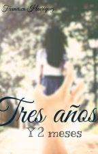 Tres años y 2 meses by UnaPrincesaMas222