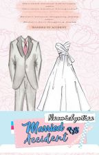 MARRIED BY ACCIDENT by Naomichyntiaa