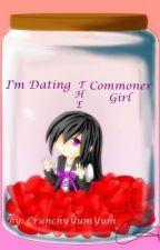 I'm Dating The Commoner Girl (REDOING) by CrunchyYumYum