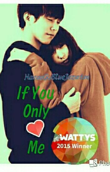 IF YOU ONLY LOVE ME [ #Watty's2015 Hidden Gem Winner ]