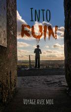 Into Ruin by Voyageavecmoi