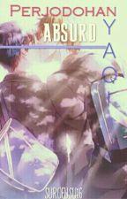 Perjodohan Absurd[YAOI] by SuroFusu16
