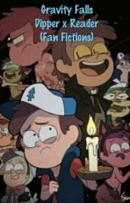 Gravity Falls Dipper x Reader (Fan Fictions) {DISCONTINUED} by Desire610