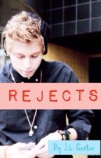 Rejects (Luke Hemmings fanfic) by Lizzykinzz