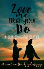 Love Me Like You Do (COMPLETED) by infinity_faded