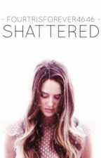 Shattered | Divergent | by xdauntlesscx