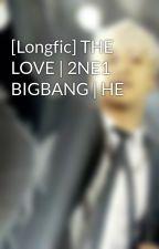 [Longfic] THE LOVE | 2NE1 BIGBANG | HE by victorioussky
