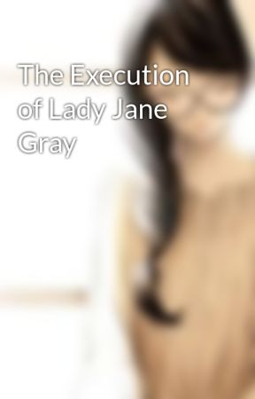 The Execution of Lady Jane Gray by ChiefGeek