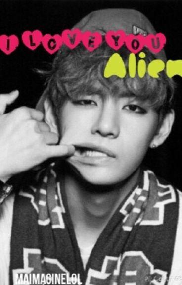 I Love You , Alien