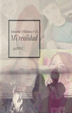 Mi realidad//Sebastián Villalobos & Tu. by 1DPDCSV