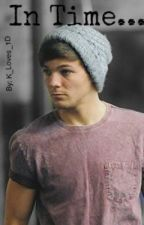 In Time... (Book 3 in the Lou&Liv Trilogy) (One Direction) by NiallYouDirtyBoy